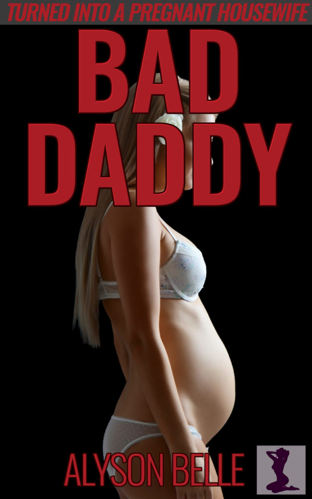Bad Daddy: Turned Into a Pregnant Housewife